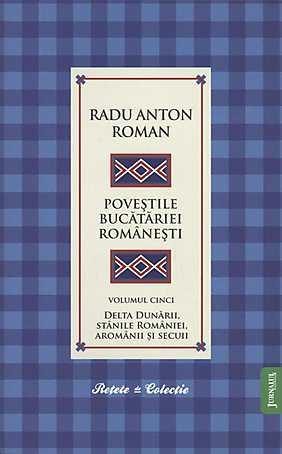 Foto - Povestile Bucatariei Romanesti - Volumul 5 - Delta Dunarii, Stanile Romaniei, Aromanii si Secuii