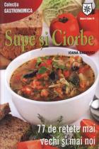 Supe si ciorbe - 77 de retete mai vechi si mai noi
