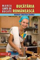 Marea Carte De Bucate.Bucataria Romaneasca